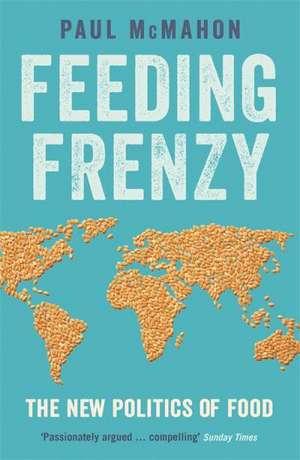 Feeding Frenzy: The New Politics of Food de Paul McMahon