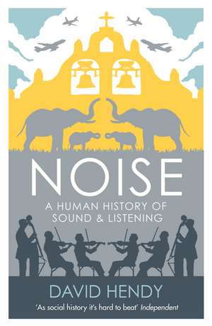 Noise: A Human History of Sound and Listening de David Hendy