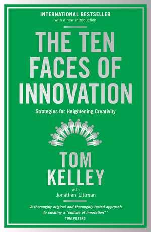 The Ten Faces of Innovation: Strategies for Heightening Creativity de Tom Kelley
