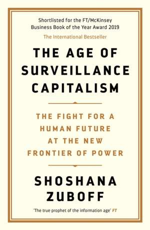 The Age of Surveillance Capitalism: The Fight for a Human Future at the New Frontier of Power: Barack Obama's Books of 2019 de Professor Shoshana Zuboff