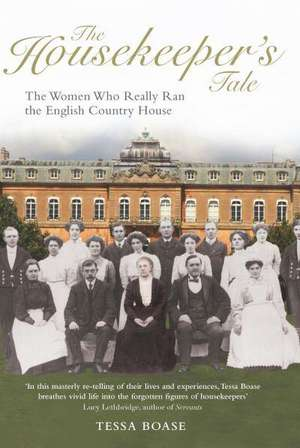 The Housekeeper's Tale:  The Women Who Really Ran the English Country House de Tessa Boase