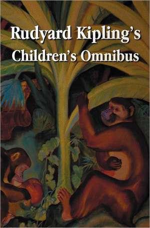 Rudyard Kipling's Children's Omnibus, Including (Unabridged)