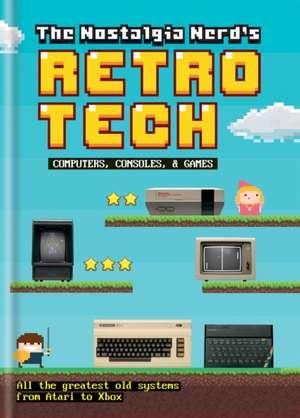The Nostalgia Nerd's Retro Tech: Computer, Consoles & Games de Peter Leigh