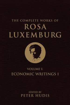 The Complete Works of Rosa Luxemburg, Volume I imagine