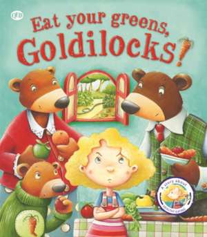 Fairy Tales Gone Wrong: Eat Your Greens, Goldilocks de Steve Smallman