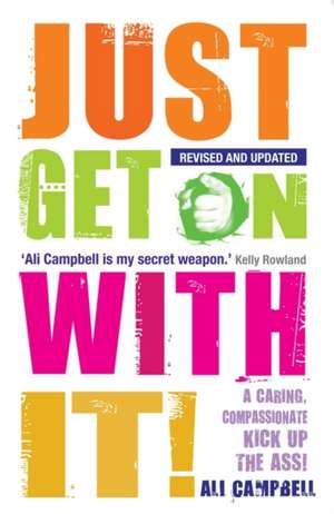 Just Get on with It!:  Finally, the Universe Makes Some Freakin' Sense! de Ali Campbell