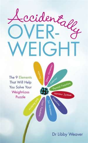Accidentally Overweight de Dr. Libby Weaver