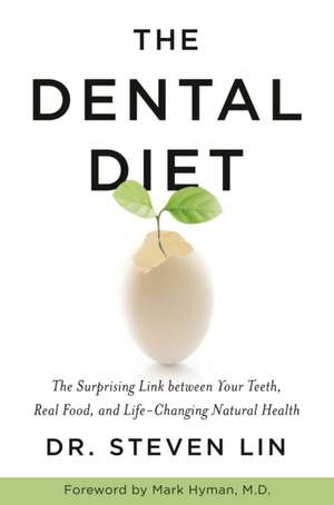 The Dental Diet: The Surprising Link between Your Teeth, Real Food, and Life-Changing Natural Health de Dr Steven Lin