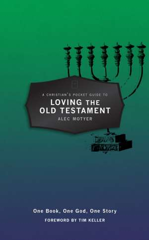 A Christian's Pocket Guide to Loving the Old Testament:  One Book, One God, One Story de Alec Motyer