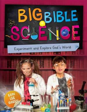 Big Bible Science:  A Closer Look at How We Spend Our Time & the Eternity Before Us de ERIN GREEN