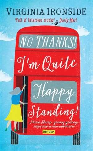 No, Thanks! I'm Quite Happy Standing! de Virginia Ironside