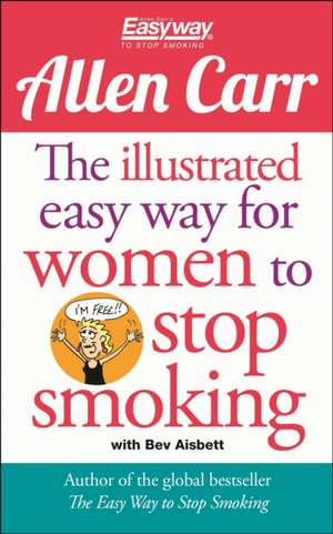 The Illustrated Easy Way for Women to Stop Smoking de Allen Carr