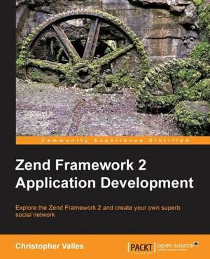 Zend Framework 2 Web Application Development de Christopher Valles