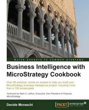 Business Intelligence with Microstrategy Cookbook de Davide Moraschi