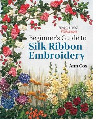 Beginner's Guide to Silk Ribbon Embroidery de Ann Cox