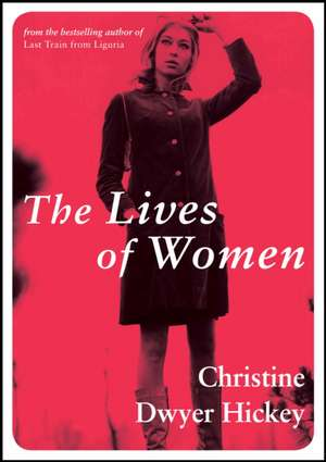 The Lives of Women de Christine Dwyer Hickey