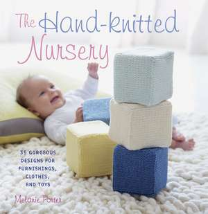 The Hand-knitted Nursery: 35 gorgeous designs for furnishings, clothes, and toys de Melanie Porter
