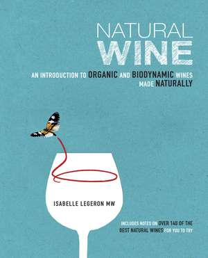 Natural Wine: An introduction to organic and biodynamic wines made naturally de Isabelle Legeron