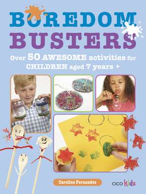 Boredom Busters: Over 50 awesome activities for children aged 7 years + de Caroline Fernandez