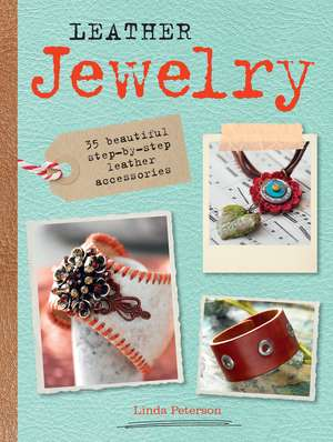 Leather Jewelry: 35 beautiful step-by-step leather accessories de Linda Peterson
