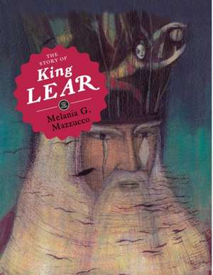 The Story of King Lear de Melania G. Mazzucco