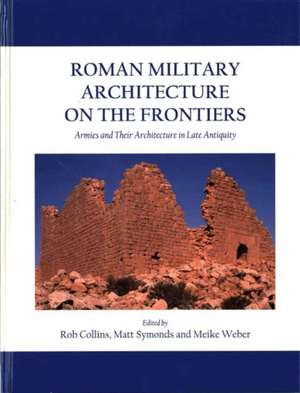 Roman Military Architecture on the Frontiers