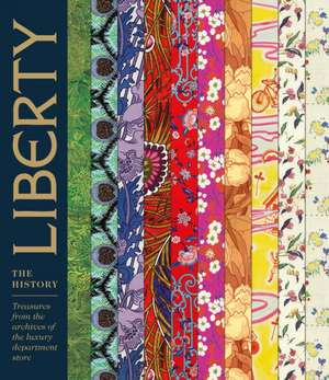 Liberty: The History: Treasures from the Archives of the Luxury Department Store de Marie-Therese Rieber