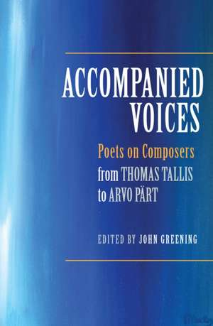 Accompanied Voices – Poets on Composers – From Thomas Tallis to Arvo Paert