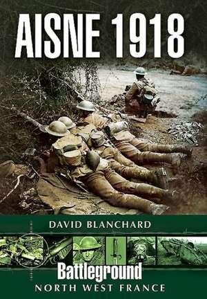 Battle of the Aisne 1918:  The Phantom Sector de David Blanchard