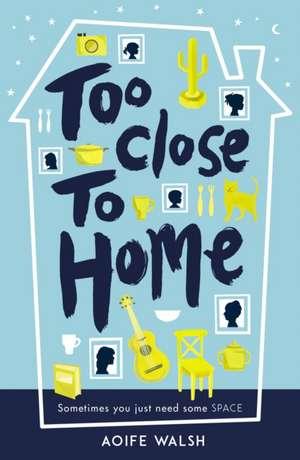 Walsh, A: Too Close to Home de Aoife Walsh