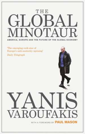The Global Minotaur: America, Europe and the Future of the Global Economy de Yanis Varoufakis