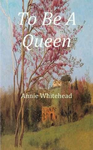 To Be a Queen de Annie Whitehead