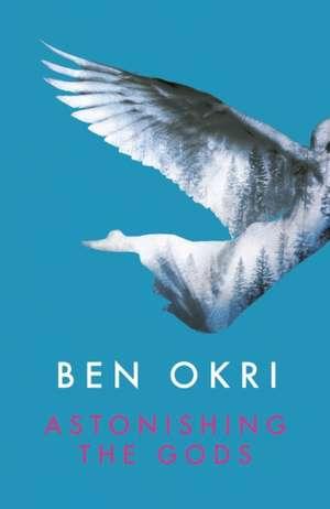 Astonishing the Gods de Ben Okri