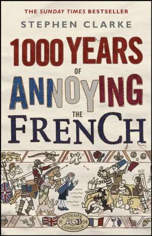 1000 Years of Annoying the French de Stephen Clarke
