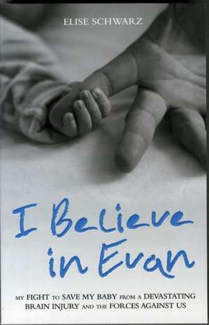 I Believe in Evan: My Fight to Save My Baby from a Devastating Brain Injury and the Forces Against Us imagine