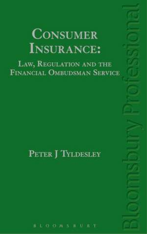 Consumer Insurance: Law, Regulation and the Financial Ombudsman Service de Peter J Tyldesley