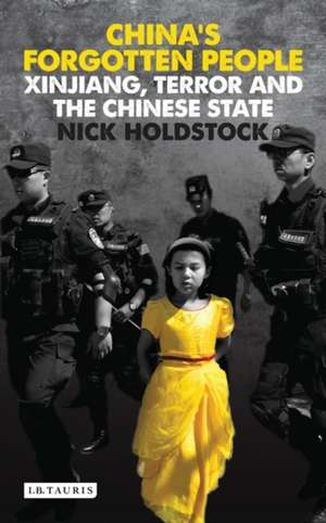 China's Forgotten People: Xinjiang, Terror and the Chinese State de Nick Holdstock