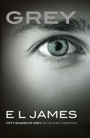 Grey: Fifty Shades of Grey as Told by Christian de E. L. James