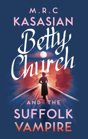 Betty Church and the Suffolk Vampire de M. R. C. Kasasian