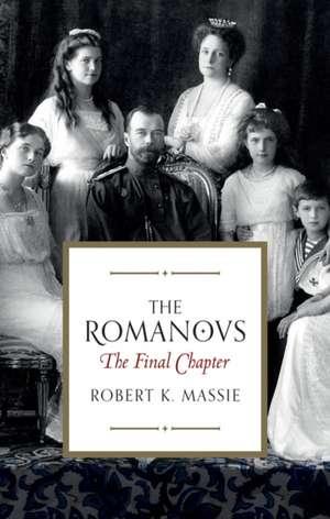 The Romanovs: The Final Chapter de Robert K. Massie