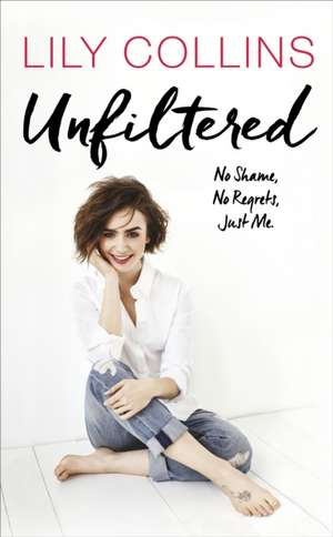 Unfiltered de Lily Collins