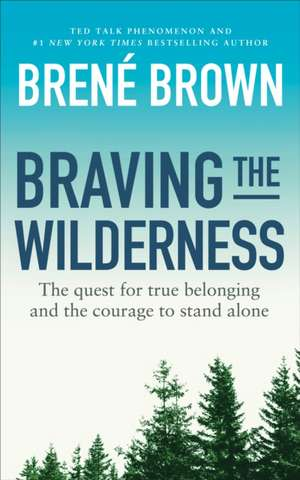 Braving the Wilderness: The quest for true belonging and the courage to stand alone de Brené Brown