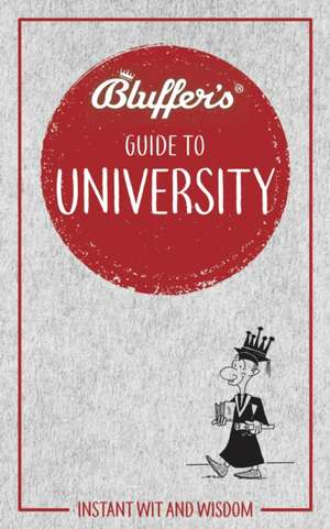 Bluffer's Guide to University de Rob Ainsley