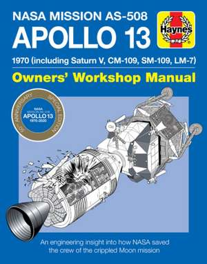 NASA Mission As-508 Apollo 13 Owners' Workshop Manual: 1970 (Including Saturn V, CM-109, Sm-109, LM-7) - An Engineering Insight Into How NASA Saved th de David Baker