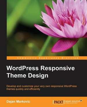 Wordpress Responsive Theme Design Essentials de Dejan Markovic