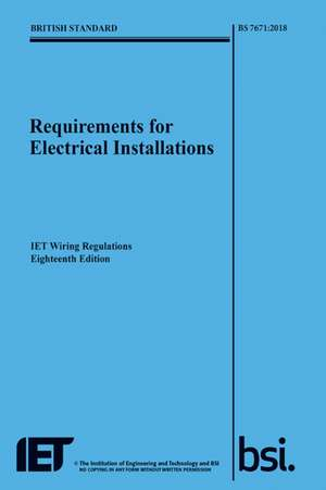 Requirements for Electrical Installations, IET Wiring Regulations, Eighteenth Edition, BS 7671:2018 de The Institution of Engineering and Technology