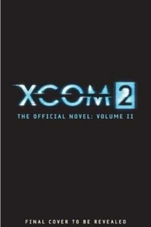 XCOM 2 - Escalation (The Official Novel Volume II) de Rick Barba