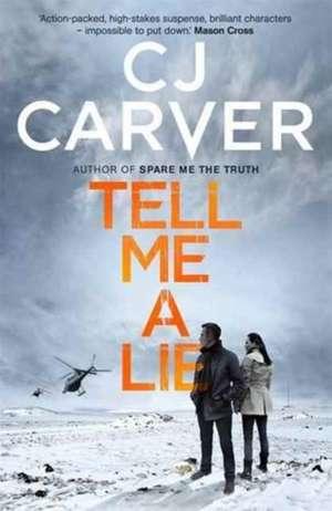 Tell Me A Lie de C. J. Carver