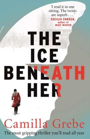 The Ice Beneath Her de Camilla Grebe