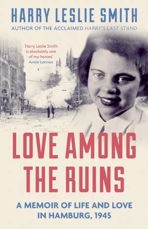 Love Among the Ruins: A memoir of life and love in Hamburg, 1945 de Harry Leslie Smith